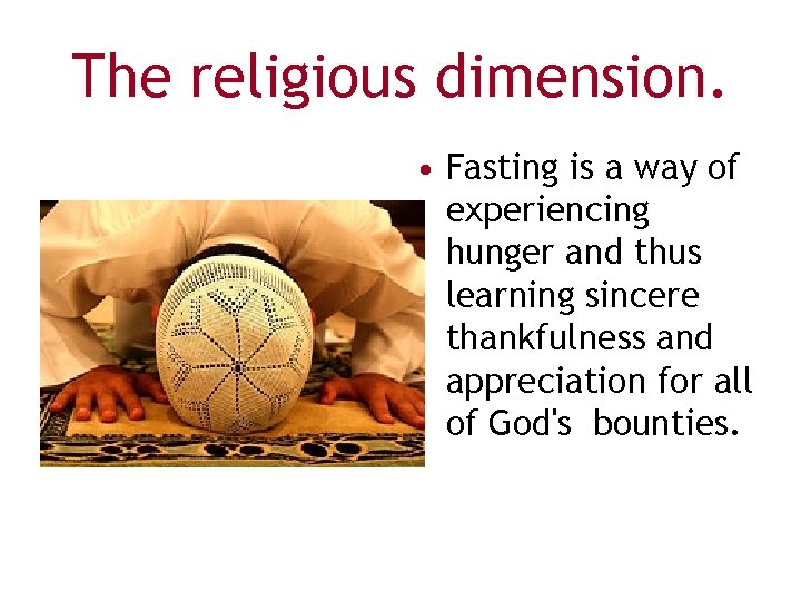 The religious dimension. • Fasting is a way of experiencing hunger and thus learning