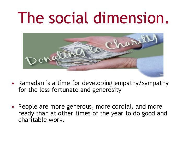The social dimension. • Ramadan is a time for developing empathy/sympathy for the less