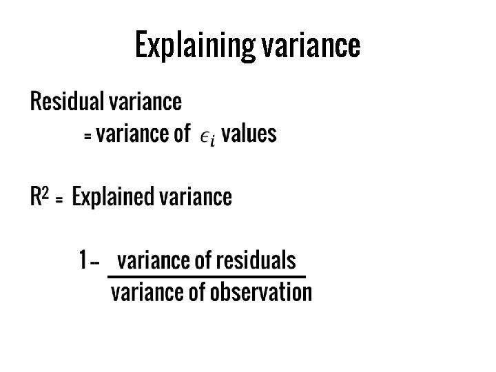 Explaining variance •