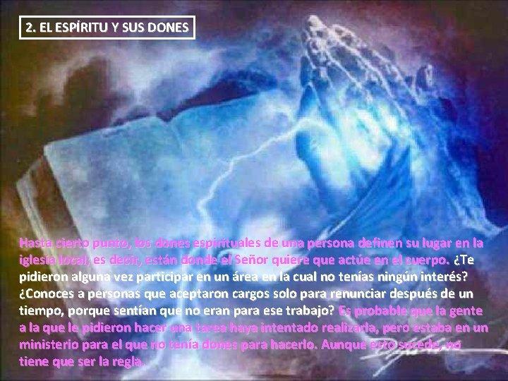 2. EL ESPÍRITU Y SUS DONES Hasta cierto punto, los dones espirituales de una