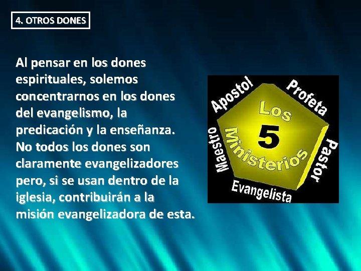 4. OTROS DONES Al pensar en los dones espirituales, solemos concentrarnos en los dones