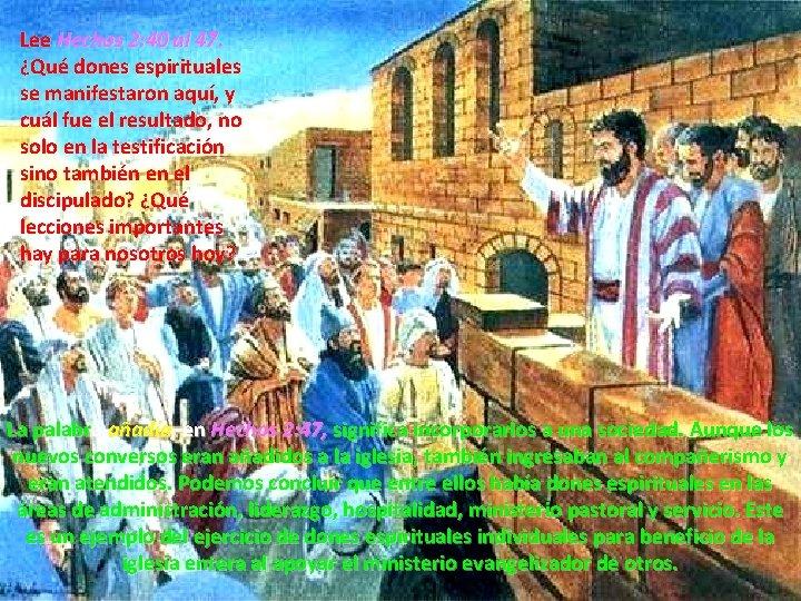 Lee Hechos 2: 40 al 47. ¿Qué dones espirituales se manifestaron aquí, y cuál