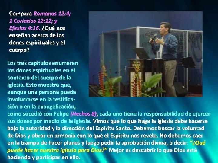 Compara Romanos 12: 4; 1 Corintios 12: 12; y Efesios 4: 16. ¿Qué nos