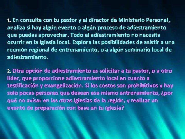 1. En consulta con tu pastor y el director de Ministerio Personal, analiza si
