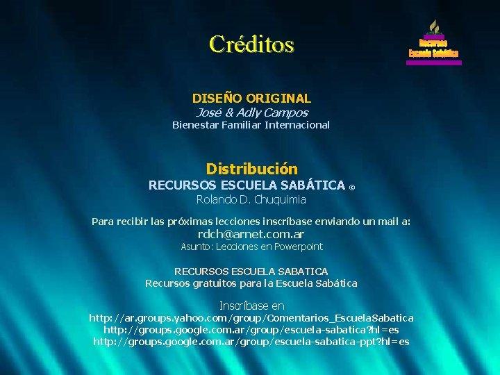 Créditos DISEÑO ORIGINAL José & Adly Campos Bienestar Familiar Internacional Distribución RECURSOS ESCUELA SABÁTICA