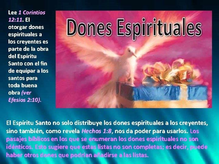 Lee 1 Corintios 12: 11. El otorgar dones espirituales a los creyentes es parte