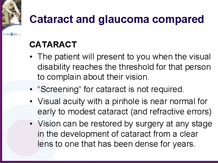 Cataract and glaucoma compared CATARACT • The patient will present to you when the