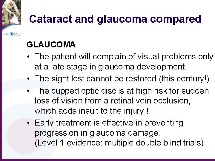 Cataract and glaucoma compared GLAUCOMA • The patient will complain of visual problems only