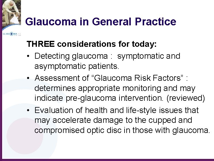 Glaucoma in General Practice THREE considerations for today: • Detecting glaucoma : symptomatic and