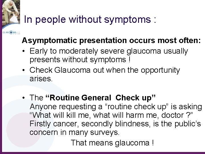 In people without symptoms : Asymptomatic presentation occurs most often: • Early to moderately
