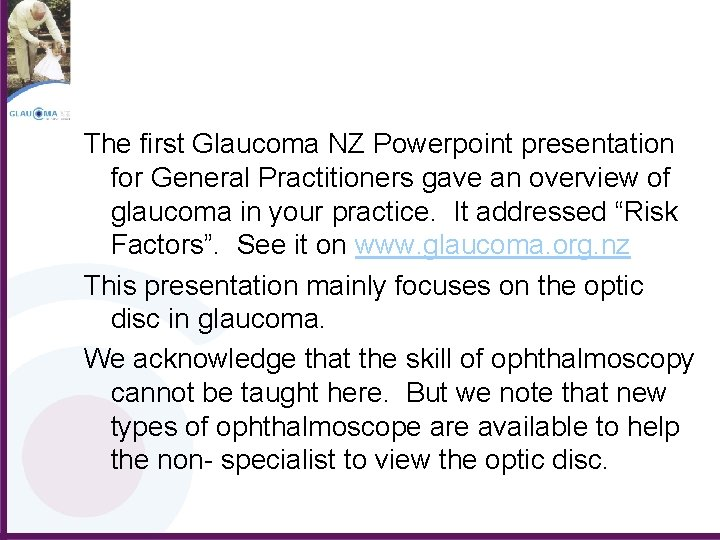 The first Glaucoma NZ Powerpoint presentation for General Practitioners gave an overview of glaucoma