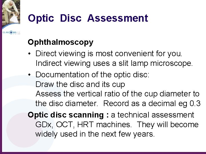 Optic Disc Assessment Ophthalmoscopy • Direct viewing is most convenient for you. Indirect viewing
