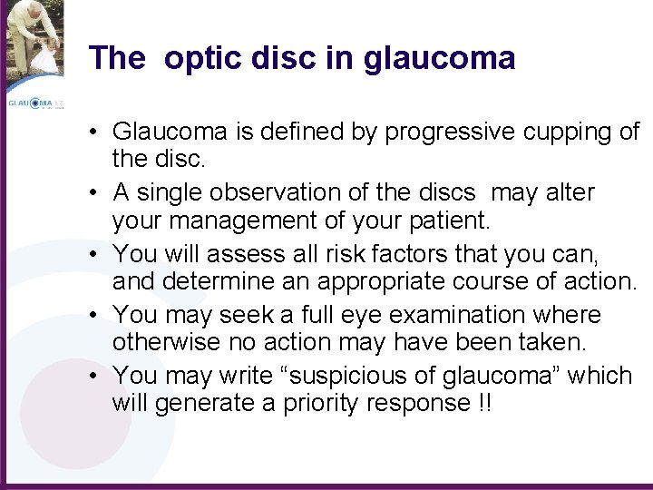 The optic disc in glaucoma • Glaucoma is defined by progressive cupping of the