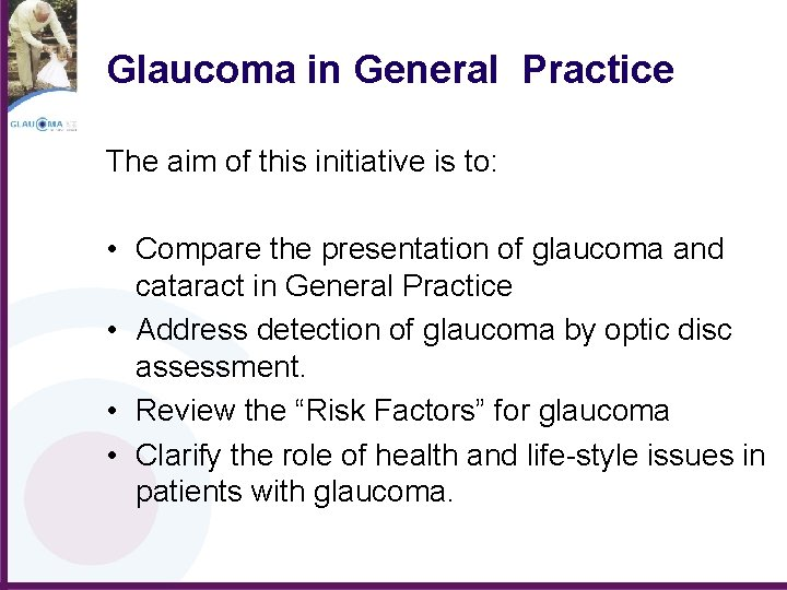 Glaucoma in General Practice The aim of this initiative is to: • Compare the