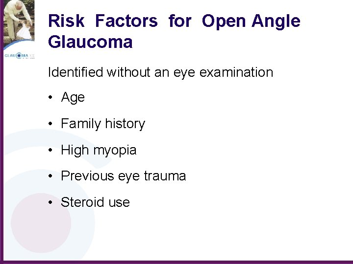 Risk Factors for Open Angle Glaucoma Identified without an eye examination • Age •