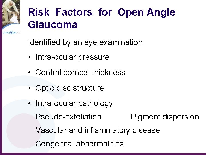 Risk Factors for Open Angle Glaucoma Identified by an eye examination • Intra-ocular pressure
