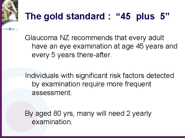 """The gold standard : """" 45 plus 5"""" Glaucoma NZ recommends that every adult"""
