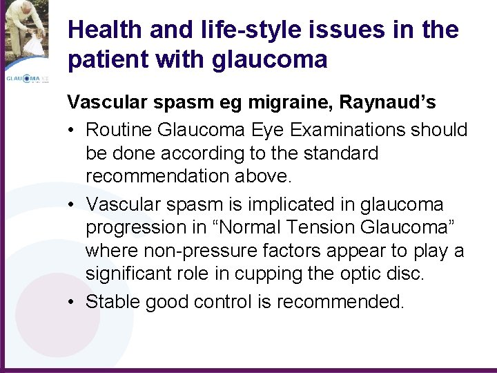 Health and life-style issues in the patient with glaucoma Vascular spasm eg migraine, Raynaud's