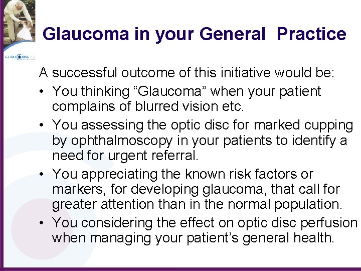 Glaucoma in your General Practice A successful outcome of this initiative would be: •