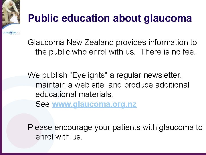 Public education about glaucoma Glaucoma New Zealand provides information to the public who enrol