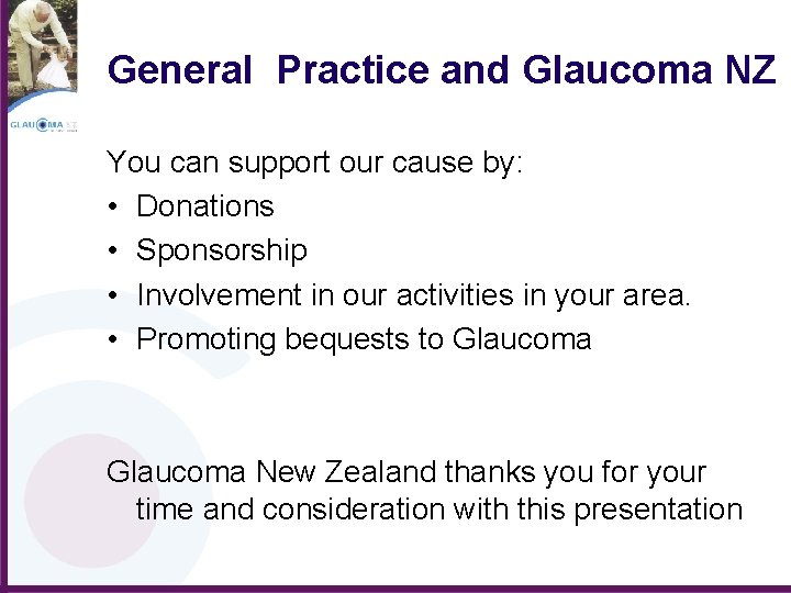 General Practice and Glaucoma NZ You can support our cause by: • Donations •
