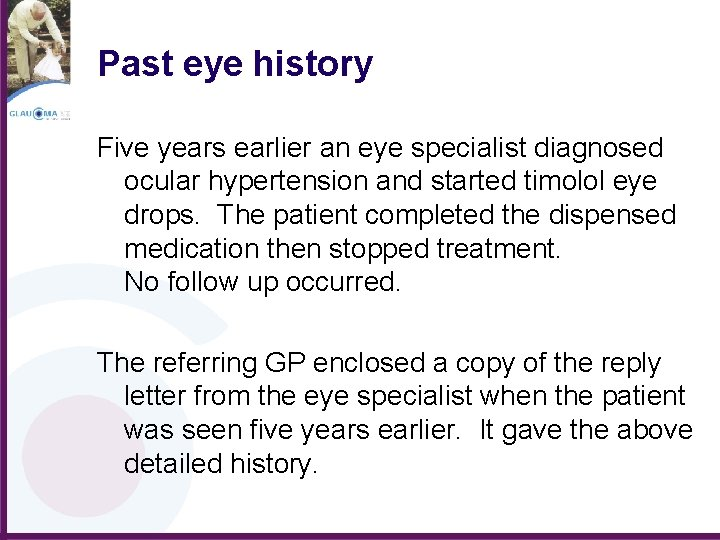 Past eye history Five years earlier an eye specialist diagnosed ocular hypertension and started