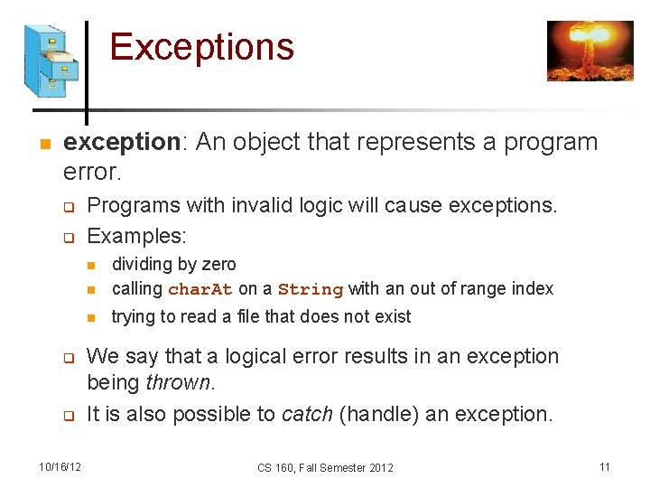 Exceptions n exception: An object that represents a program error. q q Programs with