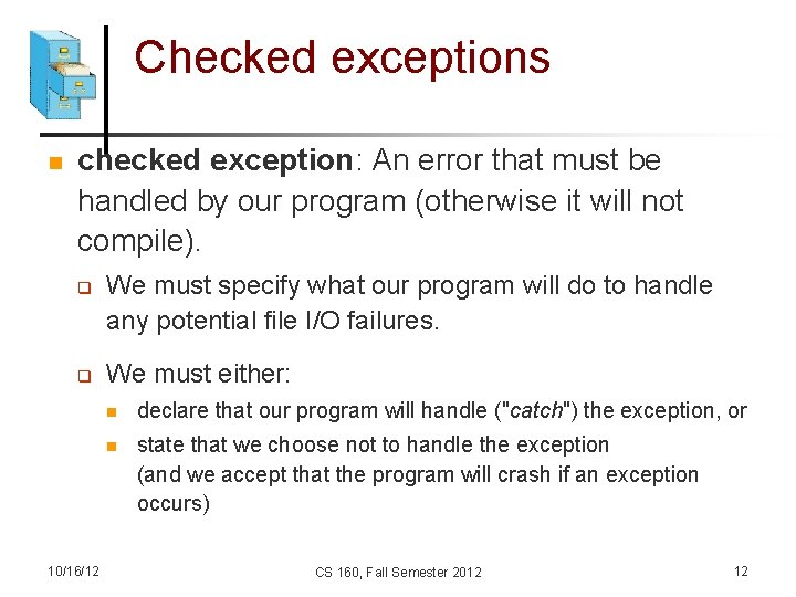 Checked exceptions n checked exception: An error that must be handled by our program