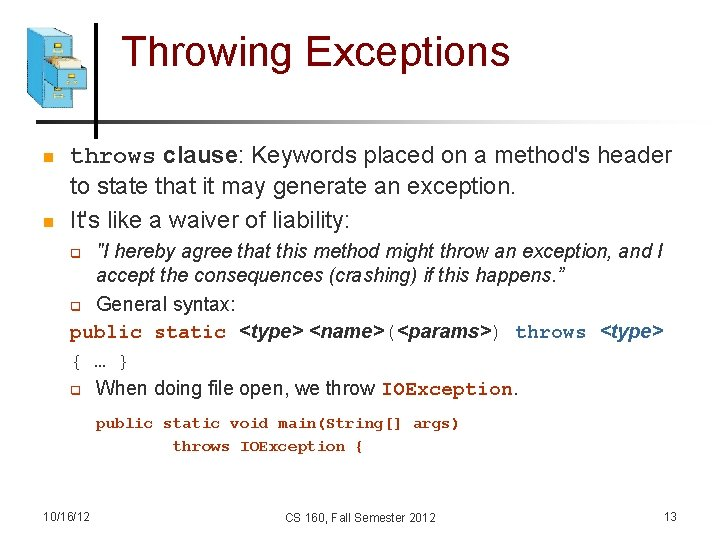 Throwing Exceptions n n throws clause: Keywords placed on a method's header to state