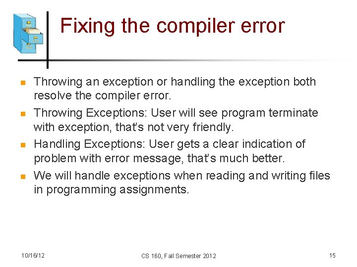 Fixing the compiler error n n Throwing an exception or handling the exception both