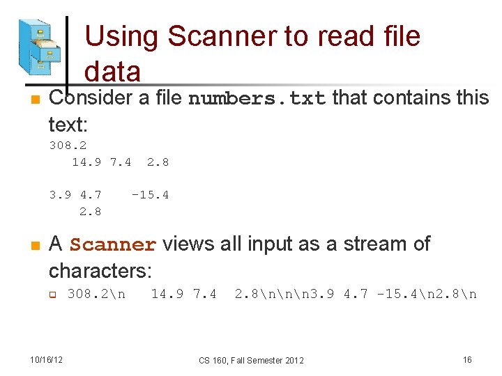 Using Scanner to read file data n Consider a file numbers. txt that contains