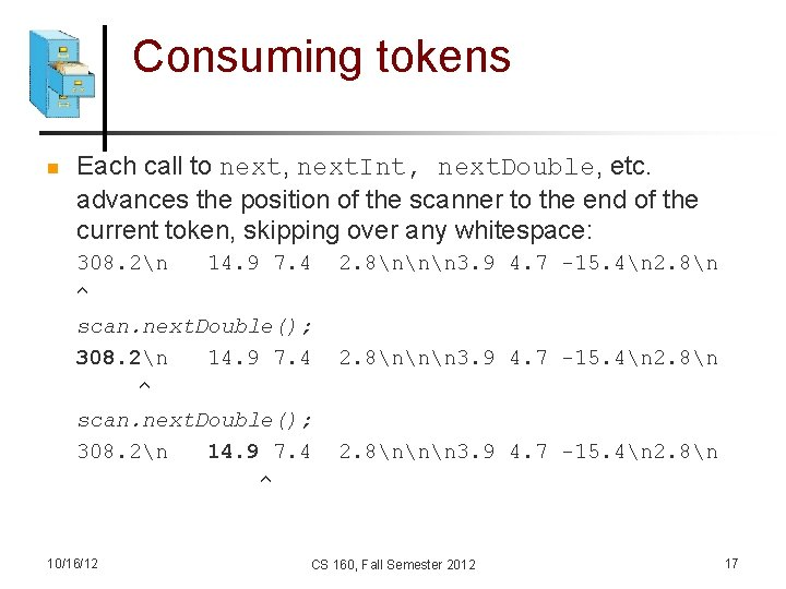Consuming tokens n Each call to next, next. Int, next. Double, etc. advances the