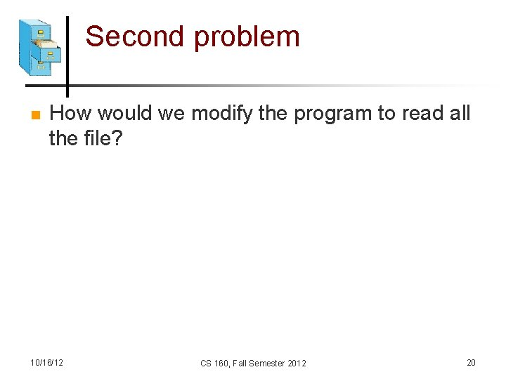 Second problem n How would we modify the program to read all the file?