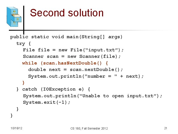 """Second solution public static void main(String[] args) try { File file = new File(""""input."""