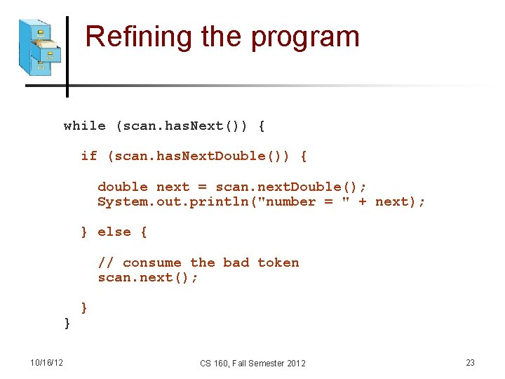 Refining the program while (scan. has. Next()) { if (scan. has. Next. Double()) {