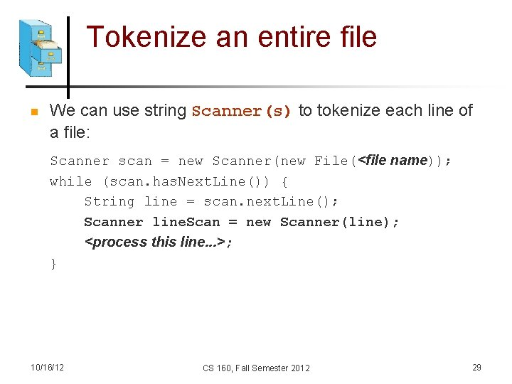 Tokenize an entire file n We can use string Scanner(s) to tokenize each line