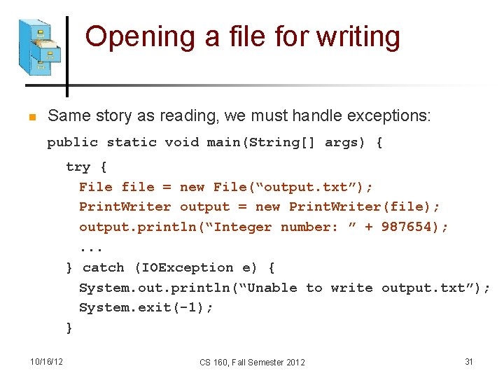 Opening a file for writing n Same story as reading, we must handle exceptions: