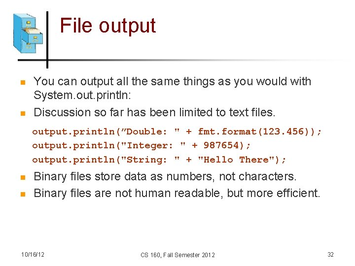 File output n n You can output all the same things as you would