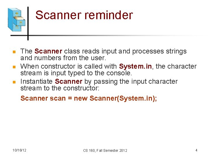 Scanner reminder n n n The Scanner class reads input and processes strings and