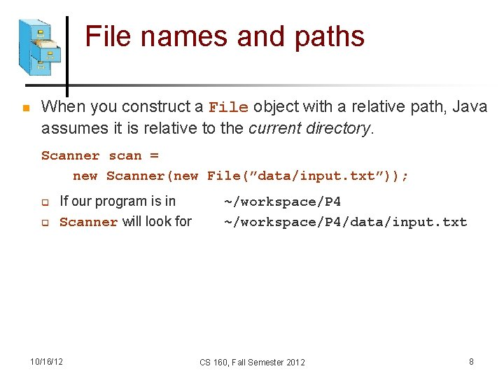 File names and paths n When you construct a File object with a relative