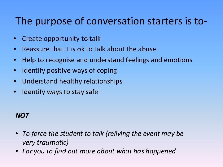 The purpose of conversation starters is to • • • Create opportunity to talk