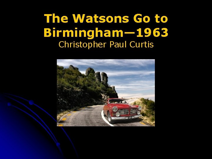 The Watsons Go to Birmingham— 1963 Christopher Paul Curtis
