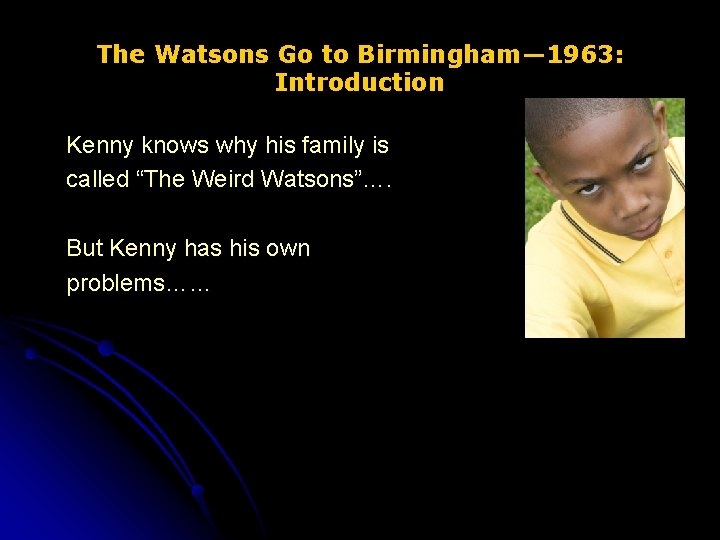 The Watsons Go to Birmingham— 1963: Introduction Kenny knows why his family is called