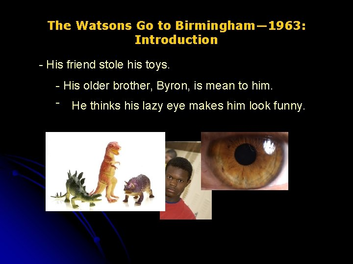 The Watsons Go to Birmingham— 1963: Introduction - His friend stole his toys. -