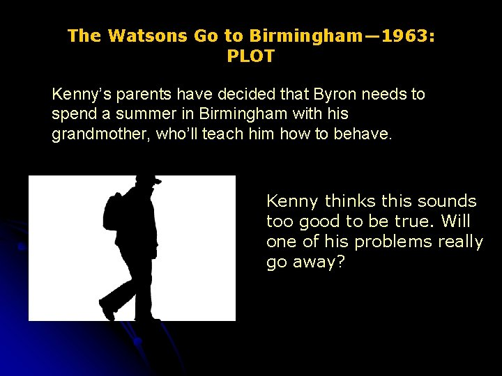 The Watsons Go to Birmingham— 1963: PLOT Kenny's parents have decided that Byron needs