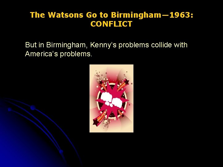 The Watsons Go to Birmingham— 1963: CONFLICT But in Birmingham, Kenny's problems collide with