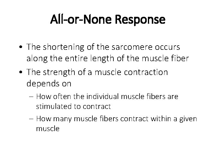 All-or-None Response • The shortening of the sarcomere occurs along the entire length of