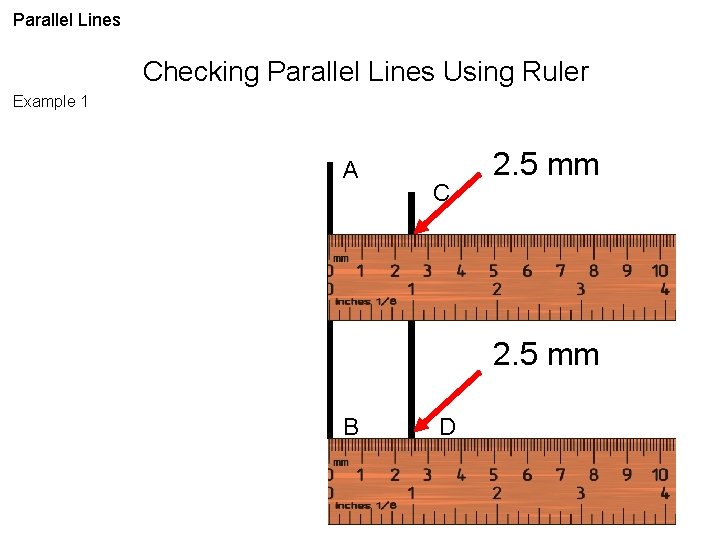 Parallel Lines Checking Parallel Lines Using Ruler Example 1 A C 2. 5 mm