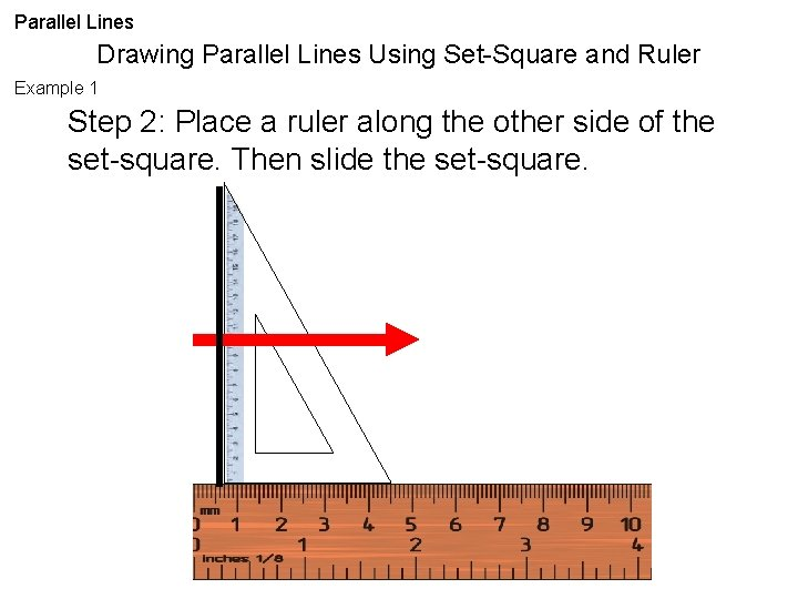 Parallel Lines Drawing Parallel Lines Using Set-Square and Ruler Example 1 Step 2: Place