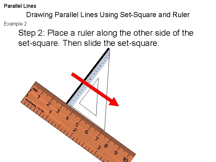 Parallel Lines Drawing Parallel Lines Using Set-Square and Ruler Example 2 Step 2: Place